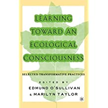 Learning Toward an Ecological Consciousness: Selected Transformative Practices