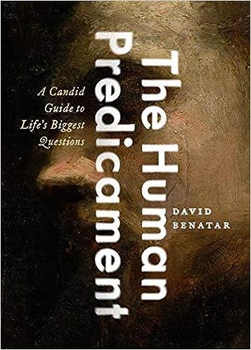 The Human Predicament: A Candid Guide to Life's Biggest Questions: Benatar,  David: 9780190633813: Amazon.com: Books