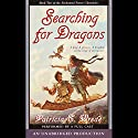 Searching for Dragons: The Enchanted Forest Chronicles, Book 2 Audiobook by Patricia C. Wrede Narrated by  Words Take Wing Repertory Company