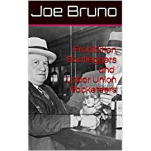 Prohibition Bootleggers and Labor Union Racketeers