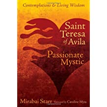 Saint Teresa of Avila: The Passionate Mystic