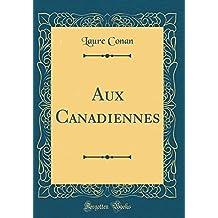 Aux Canadiennes (Classic Reprint)
