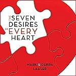 Seven Desires of Every Heart | Mark Laaser,Debra Laaser