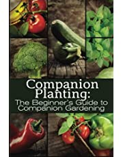 Companion Planting: The Beginner's Guide to Companion Gardening: 1