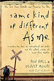 Same Kind of Different As Me: A Modern-Day Slave, an International Art Dealer, and the Unlikely Woman Who Boun