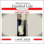 How to Live a Guided Life First Steps, Book 1: Channeled from My Spirit Guide Angels | Linda Deir