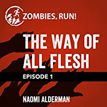 Ep. 1: The Way of All Flesh Miscellaneous by Naomi Alderman Narrated by  full cast