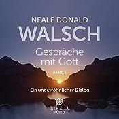 Gespräche mit Gott 1: Ein ungewöhnlicher Dialog | Neale Donald Walsch