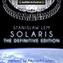 Solaris: The Definitive Edition Audiobook by Stanislaw Lem, Bill Johnston (translator) Narrated by Alessandro Juliani
