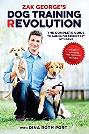 Zak George's Dog Training Revolution: The Complete Guide to Raising the Perfect Pet with