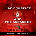 Lady Justice and the Assassin Audiobook by Robert Thornhill Narrated by George Kuch