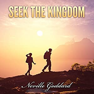 Seek the Kingdom: Neville Goddard Lectures Audiobook