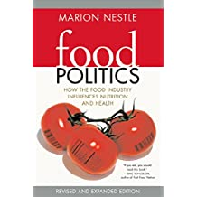 Food Politics: How the Food Industry Influences Nutrition, and Health, Revised and Expanded Edition (California Studies in Food and Culture)