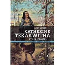 Catherine Tekakwitha et les jésuites: Rencontre de deux mondes (La)