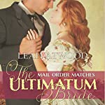 The Ultimatum Bride: Mail-Order Matches | Leah Atwood