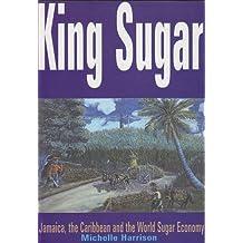 King Sugar: Jamaica, the Caribbean and the World Sugar Economy