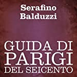 Guida di Parigi del Seicento [Guide to Paris of the Seventeenth Century]   Serafino Balduzzi