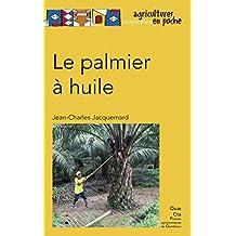 Le palmier à huile (Agricultures tropicales en poche) (French Edition)