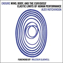 Endure: Mind, Body and the Curiously Elastic Limits of Human Performance Audiobook by Alex Hutchinson Narrated by Robert G. Slade
