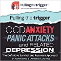 Pulling the Trigger: OCD, Anxiety, Panic Attacks and Related Depression - the Definitive Survival and Recovery Approach Audiobook by Adam Shaw, Lauren Callaghan Narrated by Adjoa Andoh, Jot Davies