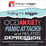 Pulling the Trigger: OCD, Anxiety, Panic Attacks and Related Depression - the Definitive Survival and Recovery Approach | Adam Shaw,Lauren Callaghan