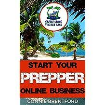 Start Your Prepper Online Business: Safely Leave The Rat Race (Make Money Online Blogging Book 3)