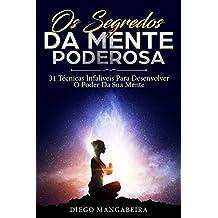 Os Segredos Da Mente Poderosa: 31 Técnicas Infalíveis Para Desenvolver O Poder Da Sua Mente (Portuguese Edition)