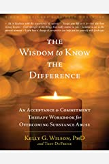 The Wisdom to Know the Difference: An Acceptance and Commitment Therapy Workbook for Overcoming Substance Abuse (New Harbinger Self-Help Workbook) Paperback
