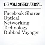 Facebook Shares Optical Networking Technology Dubbed Voyager | Don Clark