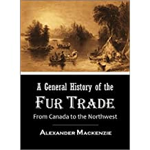 A General History of the Fur Trade from Canada to the Northwest (1801) [Illustrated]