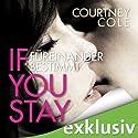 If you stay: Füreinander bestimmt Hörbuch von Courtney Cole Gesprochen von: Marie Bierstedt, Torsten Sense