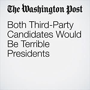 Both Third-Party Candidates Would Be Terrible Presidents