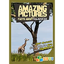 Amazing Pictures and Facts About Uganda: The Most Amazing Fact Book for Kids About Uganda (Kid's U)