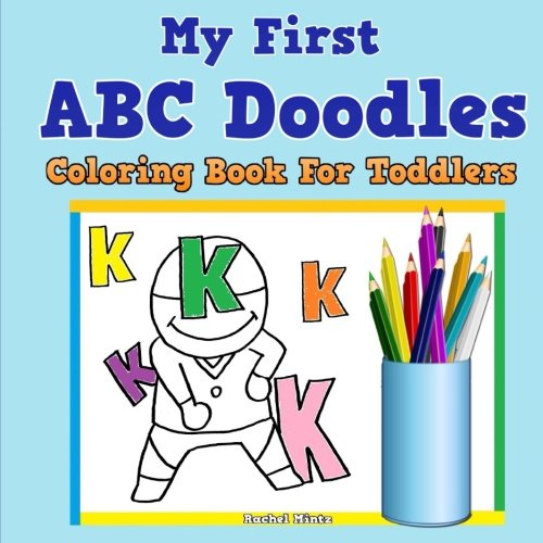 My First ABC Doodles - Coloring Book For Toddlers: Learning ABC Letters  Coloring Book For Kids Ages 3 - 5 (Coloring Books For Kids) (Volume 41):  Mintz, Rachel: 9781974646012: Amazon.com: Books