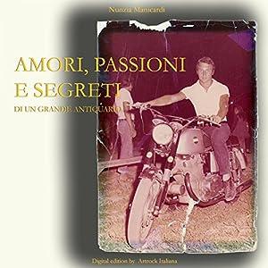 Amori, passioni e segreti di un grande Antiquario Audiobook
