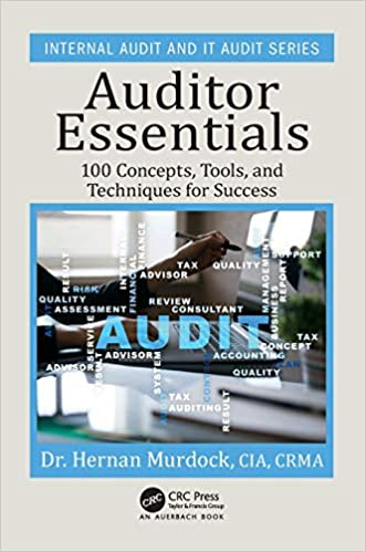 Auditor Essentials 100 Concepts Tips Tools And Techniques For Success Internal Audit And It Audit Murdock Hernan 9781138036918 Amazon Com Books