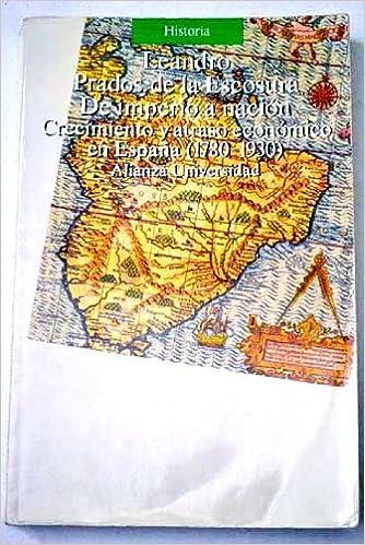 De imperio a nacion : crecimiento y atraso economico en España Historia: Amazon.es: Prados de la Escosura, Leandro: Libros