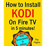 How to Install Kodi on Fire TV: A Step by Step Guide on How to Install Kodi on Fire TV:Fire Stick: (How to install kodi,home tv, amazon prime, digital media)(With Video Tutorials)(Updated for 2016!)