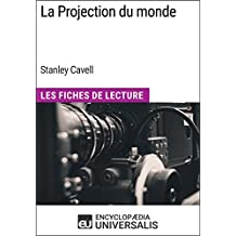 La Projection du monde de Stanley Cavell: Les Fiches de Lecture d'Universalis (French Edition)