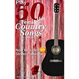 Play 50 Hot Female Country Songs on Guitar: Full Song Lyrics & Chords with Strum Patterns