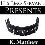 Presents: His Emo Servant, Part 3   K Matthew