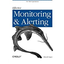 Effective Monitoring and Alerting: For Web Operations
