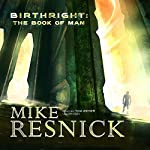Birthright: The Book of Man | Mike Resnick