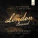 When London Burned: A Story of Restoration Times and the Great Fire | George Alfred Henty