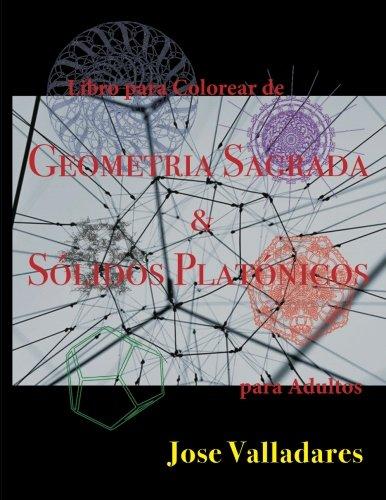 Libro para Colorear de Geometria Sagrada &  Solidos Platonicos para Adultos (Spanish Edition) [Jose Valladares] (Tapa Blanda)