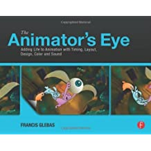 The Animator's Eye: Adding Life to Animation with Timing, Layout, Design, Color and Sound by Glebas, Francis 1st (first) edition (2012) Paperback