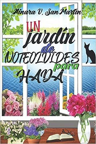 Un jardín de NOTEOLVIDES para HADA: Una novela loca, tierna, sugerente y caprichosa... Estarás pegado a sus páginas esperando su próximo reto.: Amazon.es: V. San Martín, Ainara: Libros