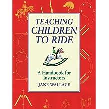 Teaching Children to Ride: A Handbook for Instructors