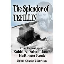 The Splendor of Tefillin: Insights into the Mitzvah of Tefillin from the Writings of Rabbi Abraham Isaac HaKohen Kook