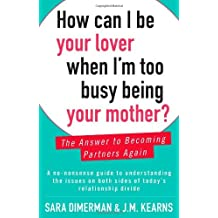 By Sara Dimerman - How Can I Be Your Lover When I'm Too Busy Being Your Mother?: The Answer to Becoming Partners Again (Canadian Export)